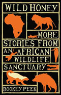 Enter the competition to WIN WILD HONEY - MORE STORIES FROM AN AFRICAN WILDLIFE SANCTUARY - by By Bookey Peek