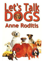 Let's Talk Dogs - by Anne Roditis